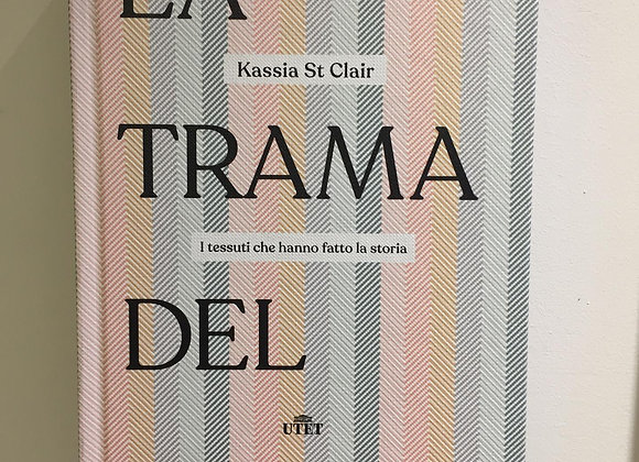 La trama del mondo, di Kassia St Clair  UTET 2020