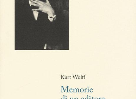 Memorie di un editore. Kafka, Walser, Trakl, Kraus e gli altri, di Kurt Wolff