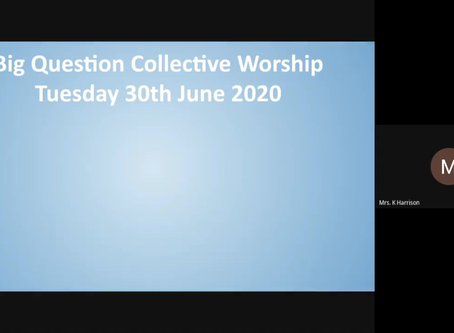 BIG QUESTION - COLLECTIVE WORSHIP 30/06/2020