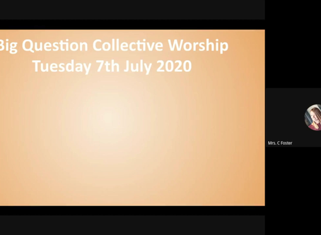 BIG QUESTION - COLLECTIVE WORSHIP 07/07/2020
