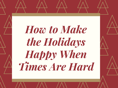 How to Make the Holidays Happy When Times Are Hard