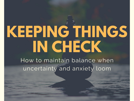 Keeping things in check: How to maintain balance when uncertainty and anxiety loom