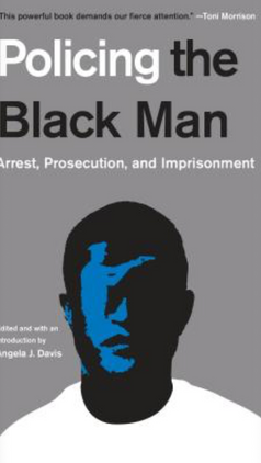Policing the Black Man: Arrest, Prosecution and Imprisonment (2018) by Angela Davis