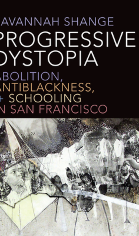 Progressive Dystopia: Abolition, Antiblackness, and Schooling in San Francisco(2019)by Savannah Shange
