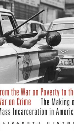 From the War on Poverty to the War on Crime: The Making of Mass Incarceration in America  (2016) by Elizabeth Hinton
