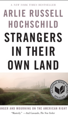 Strangers in Their Own Land: Anger and Mourning on the American Right (2016) by Arlie Hochschild