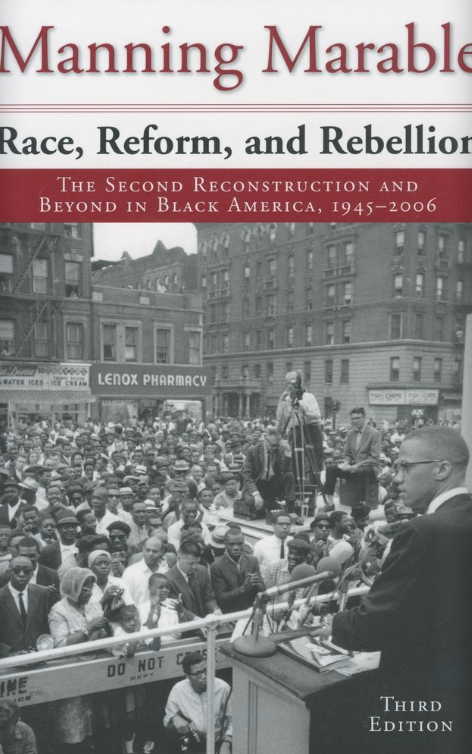 Race, Reform, and Rebellion: The Second Reconstruction and Beyond in BlackAmerica, 1945‒2006 (Third Edition 2007) by Manning Marable