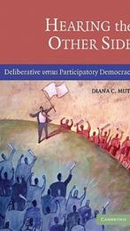 Hearing the Other Side: Deliberative versus Participatory Democracy (2006) by Diana Mutz