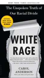 White Rage: The Unspoken Truth of Our Racial Divide (2016) by Carol Anderson