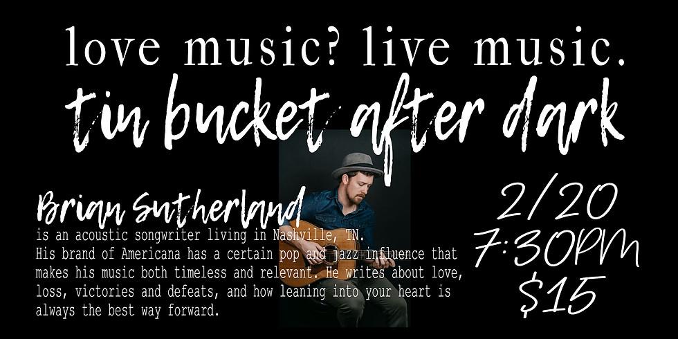 Tin Bucket After Dark-live music with Brian Sutherland!