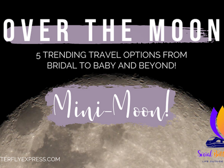 Over the Moon: 5 Trending Travel Options from Bridal to Baby and Beyond!  Part 1: Mini-Moon