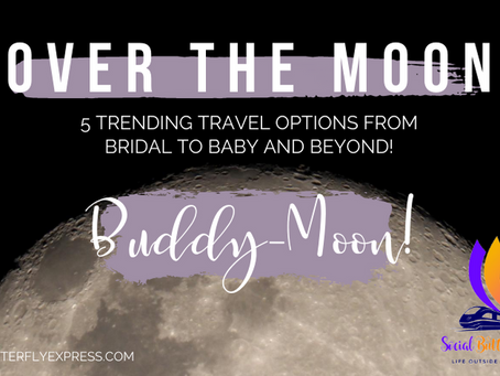 Over the Moon: 5 Trending Travel Options from Bridal to Baby and Beyond!  Part 2: Buddy-Moon