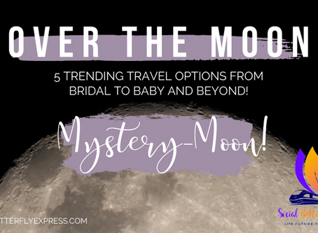 Over the Moon: 5 Trending Travel Options from Bridal to Baby and Beyond!  Part 5: Mystery-Moon
