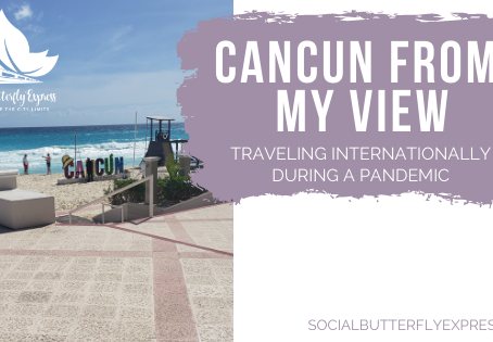 Cancun From My View: Traveling Internationally During a Pandemic