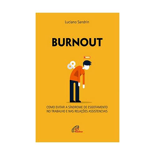 Burnout - Como Evitar a Síndrome de Esgotamento no Trabalho e nas Relações