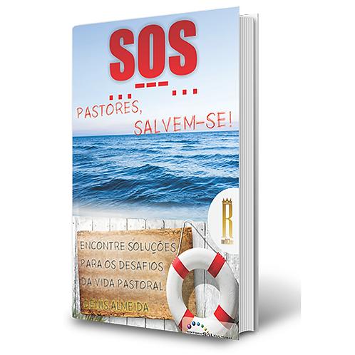 SOS - Pastores, Salvem-se!  Encontre soluções para desafios da vida pastoral!
