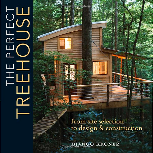 The Perfect Treehouse: From Site Selection to Design & Construction (Paperback)