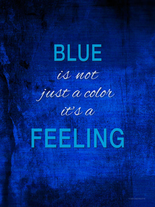 BLUE IS NOT JUST A COLOR.