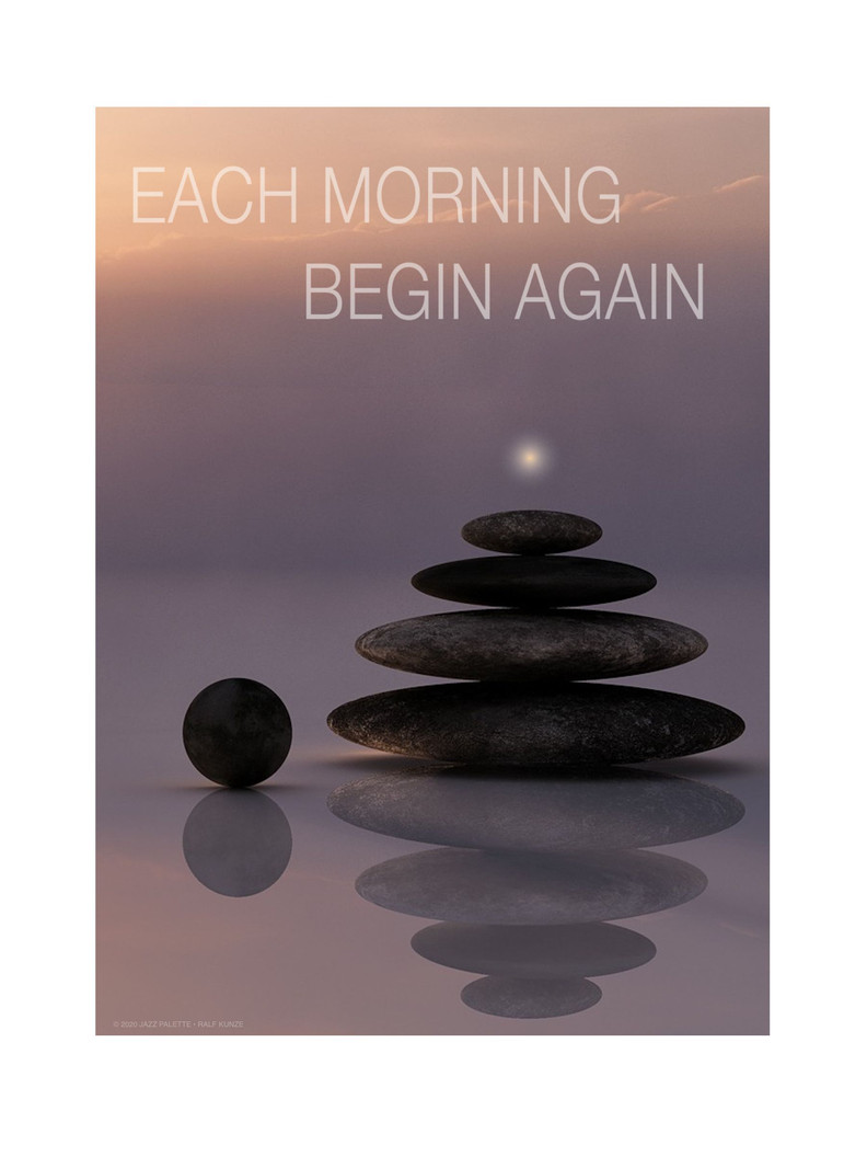 Each morning begin again