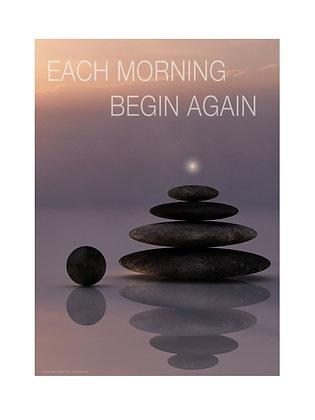 (Unframed) Each morning begin again.