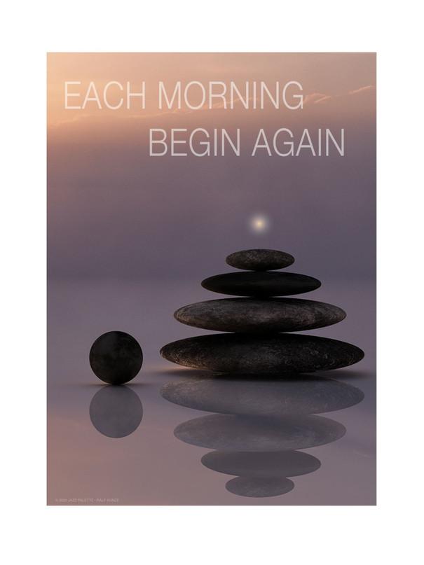 Each morning begin again