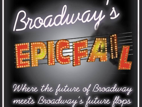 Broadway's EPIC FAIL return engagement: Sept 6/7, 2014