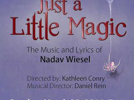 Just a Little Magic- The Music & Lyrics of Nadav Wiesel- March 30, 2014
