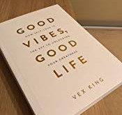 10 Key Takeaways I had from the book 'Good Vibes, Good Life' by Vex King