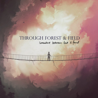 "Through Forest and Field - ""Somewhere Between Lost and Found"" New Song Premier!"