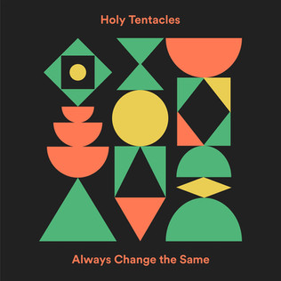 Holy Tentacles - Always Change The Same