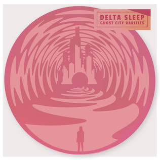 Delta Sleep - Ghost City Rarities