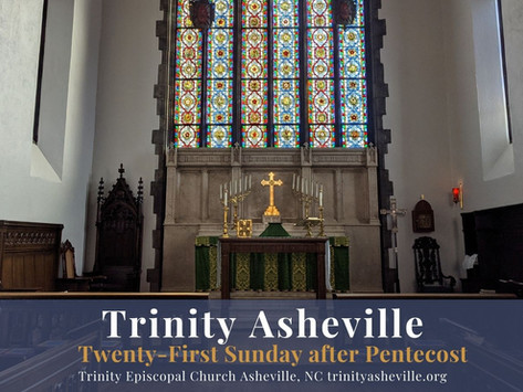 Trinity Episcopal Asheville:               Holy Eucharist (October 17th at 10:45 a.m.)