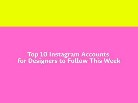 Top 10 Instagram Accounts for Designers to Follow This Week
