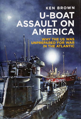 U Boat Assault on America. Ken Brown