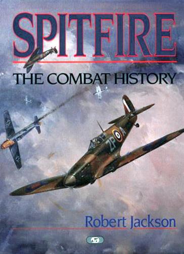 Spitfire Combat History. Robert Jackson.