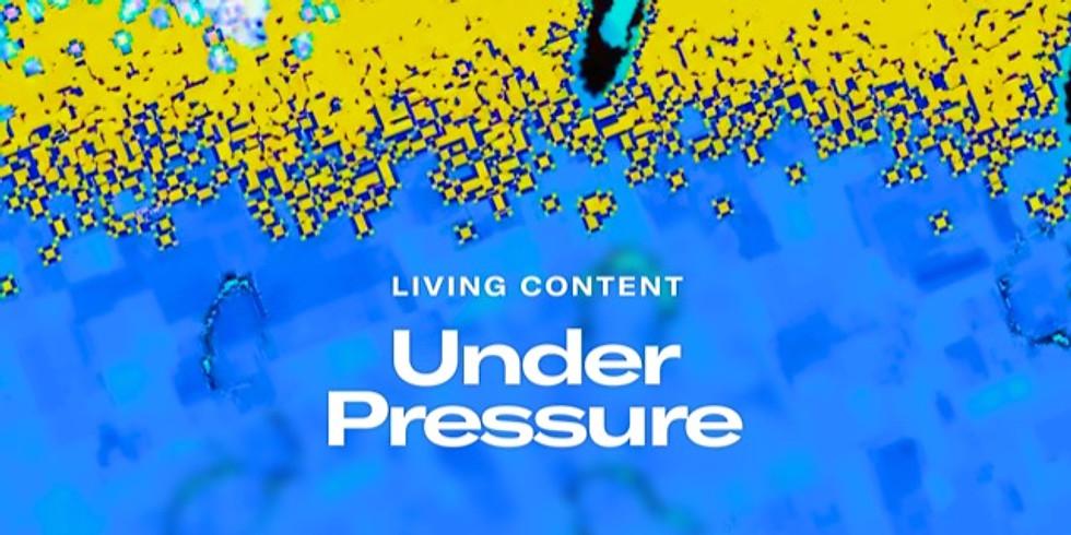 Living Content: UNDER PRESSURE