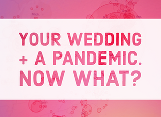 Your Wedding + a Pandemic. Now what?