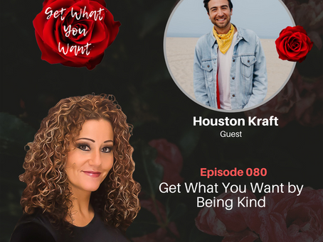 Get What You Want by Being Kind with Houston Kraft