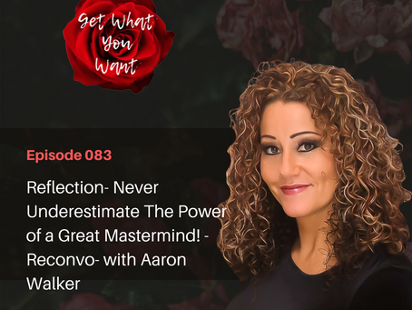Reflection- Never Underestimate The Power of a Great Mastermind! -Reconvo- with Aaron Walker