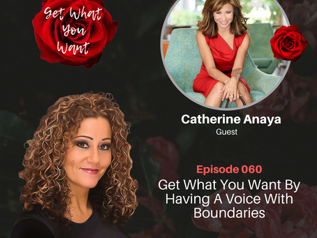 Get What You Want By Having A Voice With Boundaries with Catherine Anaya