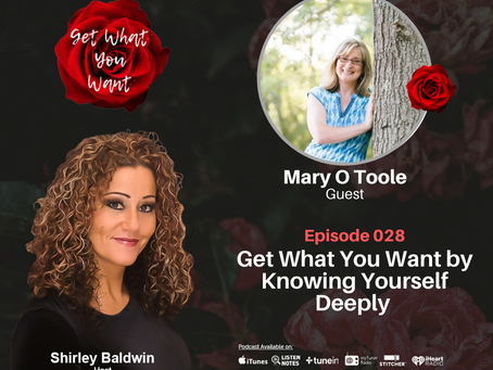 Get What You Want by Knowing Yourself Deeply with Mary O' Toole
