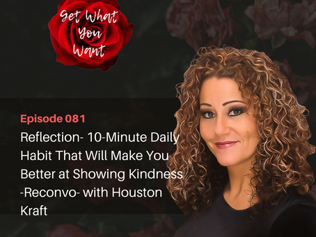 Reflection- 10-Minute Daily Habit That Will Make You Better at Showing Kindness - with Houston Kraft