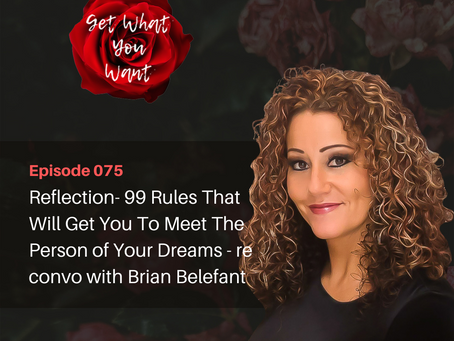 Reflection- 99 Rules That Will Get You To Meet The Person of Your Dreams - re convo with Brian Belef