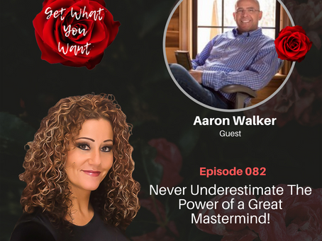 Never Underestimate The Power of a Great Mastermind!  with Aaron Walker