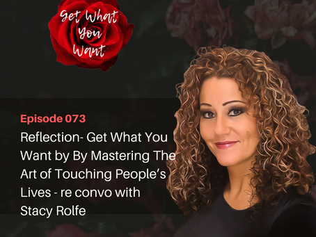 Reflection- Get What You Want by By Mastering The Art of Touching People's Lives -