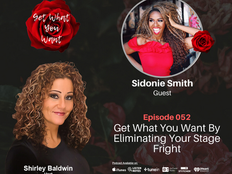 Get What You Want By Eliminating Your Stage Fright with Sidonie Smith