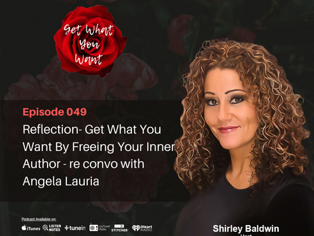 Reflection- Get What You Want By Freeing Your Inner Author - re convo with Angela Lauria