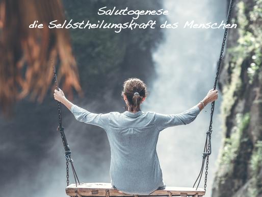 SALUTOGENESE – DIE SELBSTHEILUNGSKRAFT DES MENSCHEN