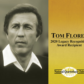 TOM FLORES TO RECEIVE 2020 Legacy Recognition Award™ THE NATIONAL QUARTERBACK CLUB'S HIGHEST HONOR