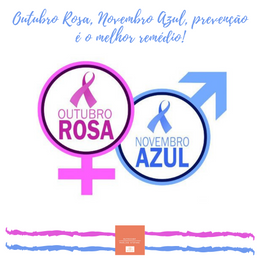 Outubro Rosa, Novembro Azul, prevenção é o melhor remédio!